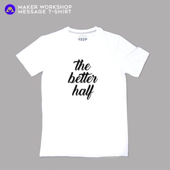 The Better Half Message T-Shirt