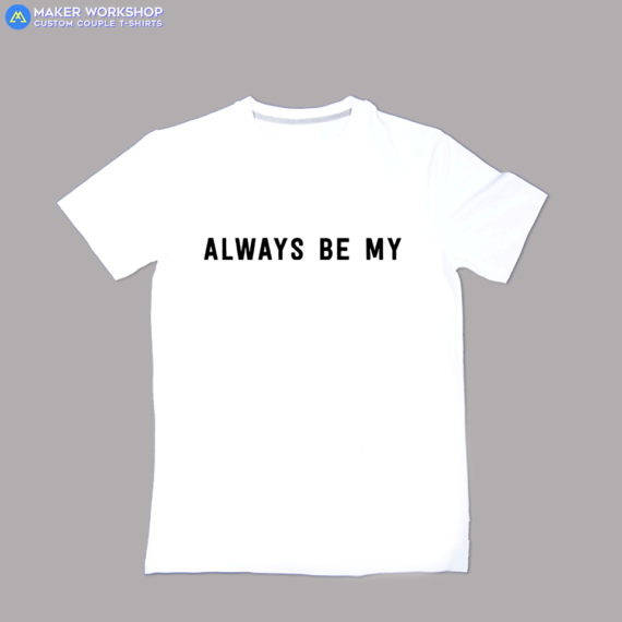 ALWAYS Be My Plan Couple T-Shirts