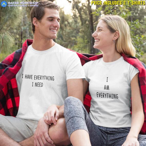 I Have Everything I Need Couple T-Shirts